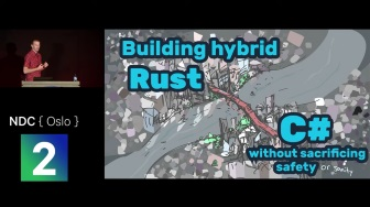 C# and Rust: Combining Managed and Unmanaged Code Without Sacrificing Safety, NDC Oslo 2019